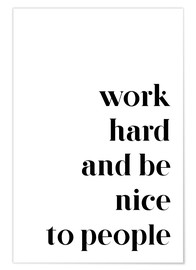 Premium-Poster  Work hard and be nice to people - Pulse of Art