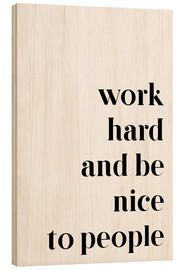 Holzbild  Work hard and be nice to people - Pulse of Art